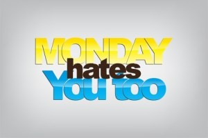 Monday hates you too